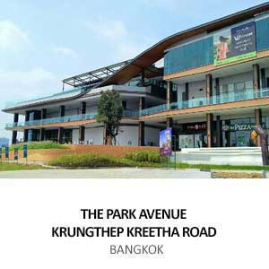 THE PARK AVENUE KRUNGTHEP KREETHA ROAD <BR>BANGKOK