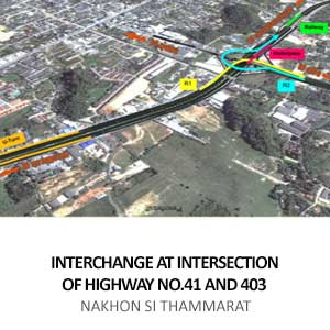 INTERCHANGE AT INTERSECTION OF HIGHWAY NO.41 AND 403 (THUNG SONG)<BR>NAKHON SI THAMMARAT