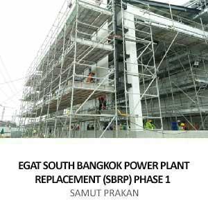 EGAT SOUTH BANGKOK POWER PLANT <br>REPLACEMENT (SBRP) PHASE 1 <br>SAMUT PRAKAN