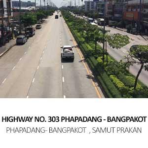 HIGHWAY NO. 303 PHAPADANG – BANGPAKOT <BR>PHAPADANG – BANGPAKOT  , SAMUT PRAKAN