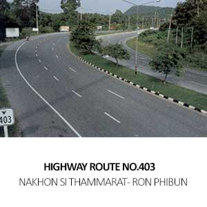 HIGHWAY ROUTE NO.403<br>NAKHON SI THAMMARAT – RON PHIBUN, NAKHON SI THAMMARAT